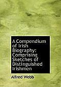 A Compendium of Irish Biography: Comprising Sketches of Distinguished Irishmen