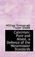 Calvinism: Pure and Mixed, a Defence of the Westminster Standards