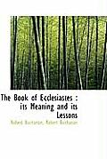 The Book of Ecclesiastes: Its Meaning and Its Lessons