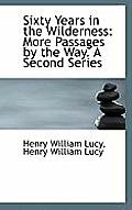 Sixty Years in the Wilderness: More Passages by the Way. a Second Series