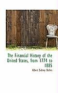 The Financial History of the United States, from 1774 to 1885