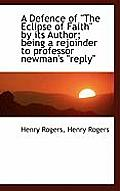 A Defence of The Eclipse of Faith by Its Author; Being a Rejoinder to Professor Newman's Reply