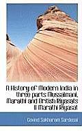 A History of Modern India in Three Parts Mussalmani, Marathi and British Riyasats II Marathi Riyasat