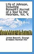 Life of Johnson, Including Boswell's Journal of a Tour to the Hebrides, Vol. V.