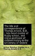 The Life and Correspondence of Thomas Arnold, D.D.: Late Head Master of Rugby School, and Regius PR