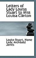 Letters of Lady Louisa Stuart to Miss Louisa Clinton