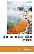 Labor as an Internationl Problem