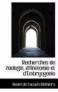 Recherches de Zoologie, D'Anatomie Et D'Embryogenie