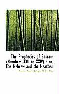 The Prophecies of Balaam (Numbers XXII to XXIV): Or, the Hebrew and the Heathen