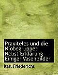 Praxiteles Und Die Niobegruppe: Nebst Erkl Rung Einiger Vasenbilder