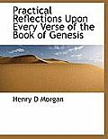 Practical Reflections Upon Every Verse of the Book of Genesis