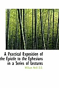 A Practical Exposition of the Epistle to the Ephesians in a Series of Lectures
