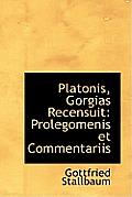 Platonis, Gorgias Recensuit: Prolegomenis Et Commentariis