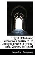 A Digest of Legislative Enactments, Relating to the Society of Friends, Commonly Called Quakers, in