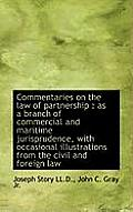 Commentaries on the Law of Partnership: As a Branch of Commercial and Maritime Jurisprudence, with