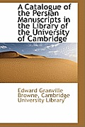 A Catalogue of the Persian Manuscripts in the Library of the University of Cambridge