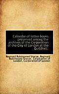 Calendar of Letter-Books Preserved Among the Archives of the Corporation of the City of London at Th