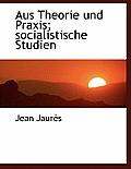 Aus Theorie Und Praxis; Socialistische Studien