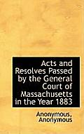 Acts and Resolves Passed by the General Court of Massachusetts in the Year 1883
