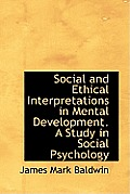 Social and Ethical Interpretations in Mental Development. a Study in Social Psychology