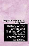 History of the Planting and Training of the Christian Church by the Apostles.