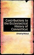 Contributions to the Ecclesiastical History of Connecticut