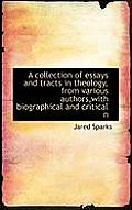 A Collection of Essays and Tracts in Theology, from Various Authors, with Biographical and Critical N