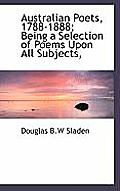 Australian Poets, 1788-1888; Being a Selection of Poems Upon All Subjects,