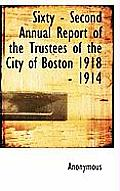 Sixty - Second Annual Report of the Trustees of the City of Boston 1918 - 1914