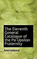 The Eleventh General Catalogue of the Psi Upsilon Fraternity