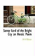Samor Lord of the Bright City an Heroic Poem
