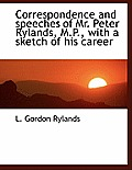 Correspondence and Speeches of Mr. Peter Rylands, M.P., with a Sketch of His Career