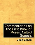 Commentaries on the First Book of Moses, Called Genesis