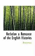 Rothelan a Romance of the English Histories
