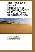 The Rise and Fall of Krugerism a Personal Record of Forty Years in South Africa