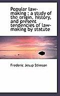 Popular Law-Making: A Study of the Origin, History, and Present Tendencies of Law-Making by Statute