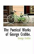 The Poetical Works of George Crabbe.