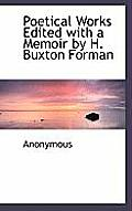 Poetical Works Edited with a Memoir by H. Buxton Forman