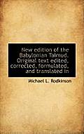 New Edition of the Babylonian Talmud. Original Text Edited, Corrected, Formulated, and Translated in