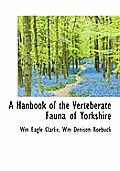 A Hanbook of the Verteberate Fauna of Yorkshire