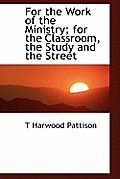 For the Work of the Ministry; For the Classroom, the Study and the Street