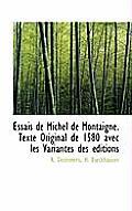 Essais de Michel de Montaigne. Texte Original de 1580 Avec Les Variantes Des Ditions