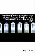 Memoirs of the Life and Writings of Mrs. Frances Sheridan, with Remarks Upon a Late Life of the Righ
