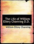 The Life of William Ellery Channing D.D.