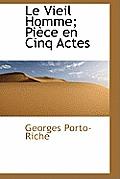 Le Vieil Homme; Pi Ce En Cinq Actes