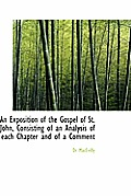 An Exposition of the Gospel of St. John, Consisting of an Analysis of Each Chapter and of a Comment