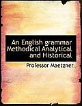 An English Grammar Methodical Analytical and Historical