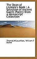 The Dean of Lismore's Book: A Selection of Ancient Gaelic Poetry from a Manuscript Collection