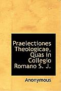 Praelectiones Theologicae, Quas in Collegio Romano S. J.