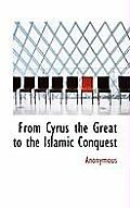 From Cyrus the Great to the Islamic Conquest